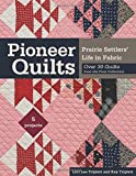 Pioneer Quilts: Prairie Settlers' Life in Fabric: Over 30 Quilts from the Poos Collection: 5 Projects