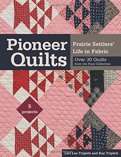 Pioneer Quilts: Prairie Settlers' Life in Fabric - Over 30 Quilts from the Poos Collection