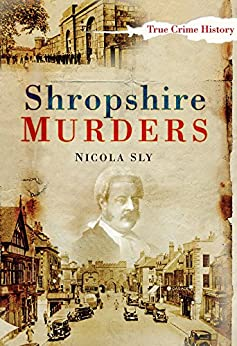Shropshire Murders (Sutton True Crime History) by [Sly, Nicola]