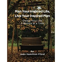 Plan Your Inspired Life, Live Your Inspired Plan: Create Your Life 3-Months at a Time: Volume 3