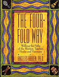 [The Four-fold Way: Walking the Paths of the Warrior, Teacher, Healer and Visionary] (By: Angeles Arrien) [published: August, 1993]