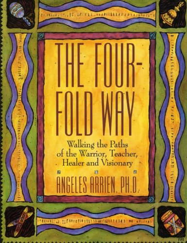 The Four-Fold Way : Walking the Paths of the Warrior, Teacher, Healer, and Visionary