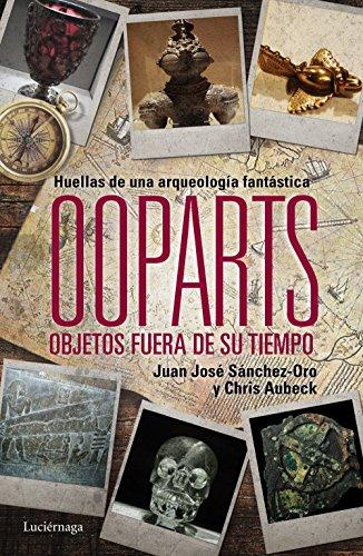 Ooparts. Objetos fuera de su tiempo por Juan José Sánchez