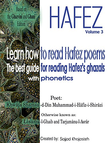 Learn How to Read Hafez Poems: The Best Guide for Reading Hafez's Ghazals with Phonetics: Volume 3 (Hafez Poems with Phonetics)