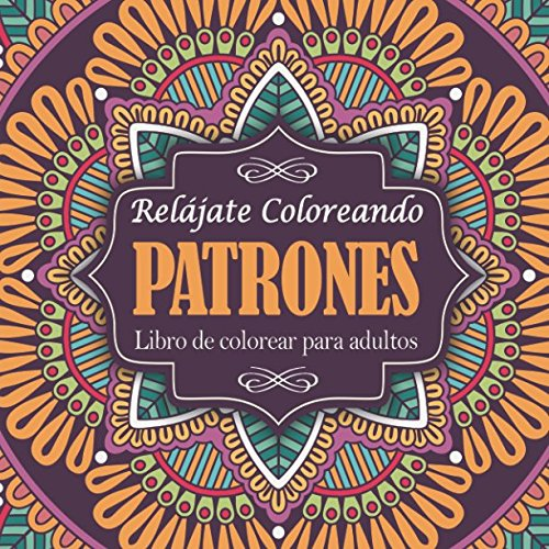 Libro de colorear para adultos: Relájate coloreando patrones (Libros Colorear Adultos) por Una Vida de Color