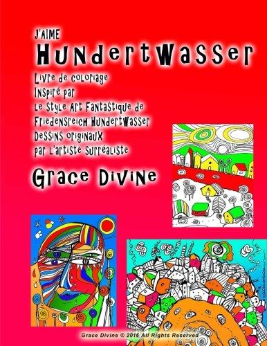 ]J'AIME Hundertwasser Livre de coloriage Inspiré par le style Art Fantastique de Friedensreich Hundertwasser Dessins originaux par l'artiste surréaliste Grace Divine