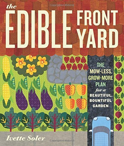 The Edible Front Yard: Creating Curb Appeal with Fruits, Flowers, Vegetables, and Herbs by Ivette Soler (2011) Paperback