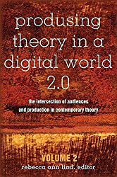 Produsing Theory in a Digital World 2.0: The Intersection of Audiences and Production in Contemporary Theory - Volume 2 (Digital Formations)
