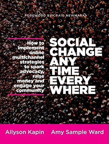 Social Change Anytime Everywhere: How to Implement Online Multichannel Strategies to Spark Advocacy, Raise Money, and Engage your Community by Allyson Kapin (2013-02-11)