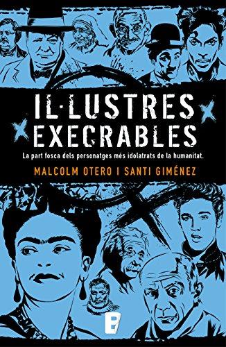 Il·lustres execrables: La part fosca dels personatges més idolatrats de la humanitat (Catalan Edition) por Malcolm Otero