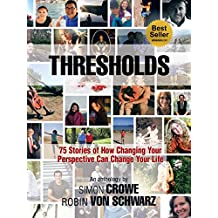 Thresholds: 75 Stories of How Changing Your Perspective Can Change Your Life