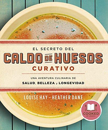El secreto del caldo de huesos curativo (Cooked by Urano) por Heather,Hay, Louise Dane