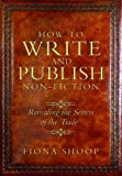 How to Write and Publish Non-Fiction (Revealing the Secrets of the Trade) by Fiona Shoop (2012-09-27)