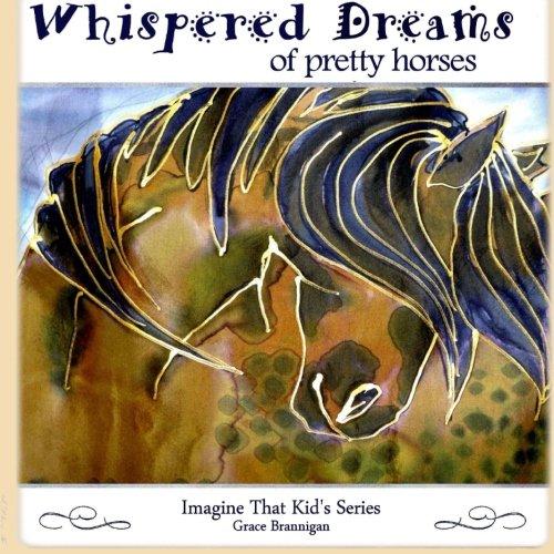 Whispered Dreams of Pretty Horses: Volume 2 (Imagine That Kid's Series)
