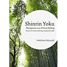 Shinrin Yoku: The Japanese Way of Forest Bathing