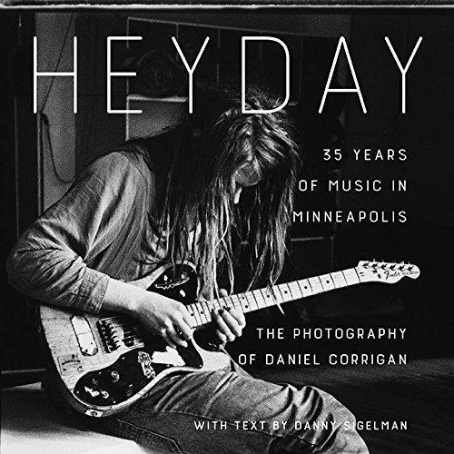 Heyday: 35 Years of Music in Minneapolis by Daniel Corrigan (2016-11-01)