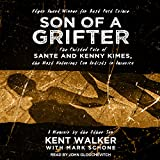 Son of a Grifter: The Twisted Tale of Sante and Kenny Kimes, the Most Notorious Con Artists in America: A Memoir by the Other Son