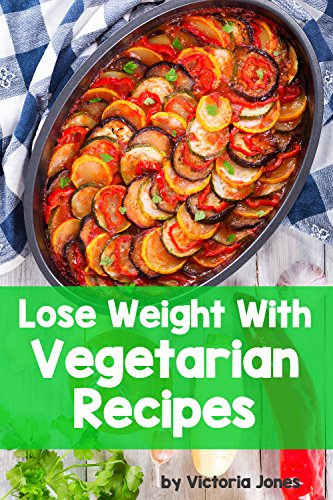 Lose Weight With Vegetarian Recipes (English Edition)