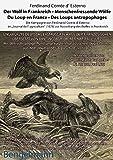 """Der Wolf in Frankreich - Du Loup en France: Die Kampagne von Ferdinand Comte d' Esterno im """"Journal de l' agriculture"""" (1876) zur Ausrottung des ... VON DIPL. -ING. AGR. DR. RER. NAT. PAUL LUTZ"""