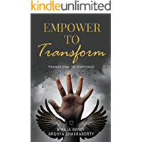 EMPOWER TO TRANSFORM: TRANSFORM TO EMPOWER