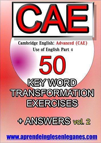 Cambridge English : Advanced (CAE) - 50 Key Word Transformation Exercises + Answers Vol.2 (English Edition) por Diego Méndez