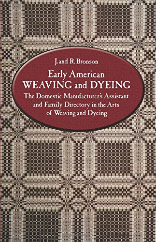 Early American Weaving and Dyeing. The Domestic Manufactuer's Assistant and Family Directory in tha Arts of Weaving and Dyeing