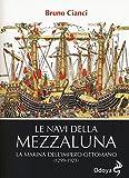 Le navi della mezzaluna. La marina dell'impero ottomano (1299-1923)