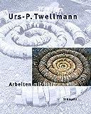 Urs-P. Twellmann - Arbeiten mit Holz: Installationen, Objekte und Interventionen in der Natur