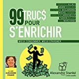 99 trucs pour s'enrichir : Mieux consommer - Mieux épargner