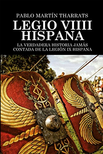 Legio VIIII Hispana: La verdadera historia jamás contada de la Legión IX Hispana por Pablo Martín Tharrats