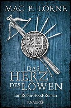 Das Herz des Löwen: Roman (Die Robin Hood-Reihe 2) von [Lorne, Mac P.]