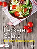 Leckere Salate für Ihre Sommerparty: Bunte Salatvielfalt für das sommerliche Buffet - zum Satt werden und Genießen
