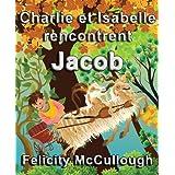 Charlie et Isabelle rencontrent Jacob (Les aventures magiques de Charlie et Isabelle) (French Edition)
