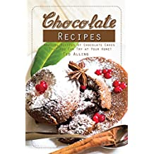 Chocolate Recipes: Amazing Recipes of Chocolate Cakes That You Can Try at Your Home! (English Edition)