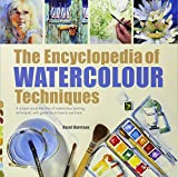 The Encyclopedia of Watercolour Techniques: A unique visual directory of watercolour painting techniques, with guidance on how to use them (2017 edition Encyclopedias)