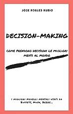 DECISION-MAKING: Come prendono decisioni le migliori menti al mondo; i migliori modelli mentali usati da Buffett, Musk, Bezos