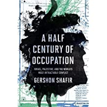 Half Century of Occupation: Israel, Palestine, and the World's Most Intractable Conflict