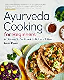 Ayurveda Cooking for Beginners: An Ayurvedic Cookbook to Balance & Heal