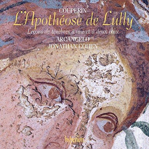 Couperin : L'Apothéose de Lully - Leçons de ténèbres. Arcangelo, Cohen.