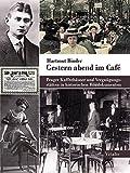 Gestern abend im Caf?: Prager Kaffeeh?user und Vergn?gungsst?tten in historischen Bilddokumenten
