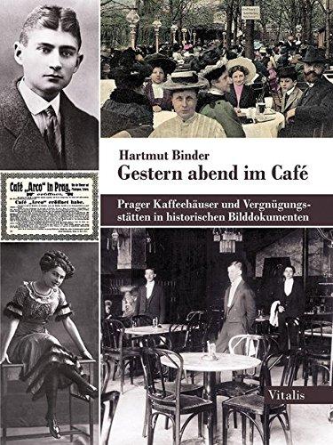 Gestern abend im Café: Prager Kaffeehäuser und Vergnügungsstätten in historischen Bilddokumenten