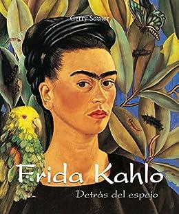Frida Kahlo - Detrás del espejo eBook: Souter, Gerry: Amazon.es ...