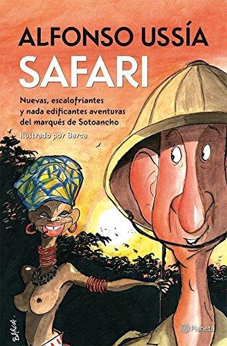 Safari: Nuevas, escalofriantes y nada edificantes aventuras del marqués de Sotoancho por Alfonso Ussía