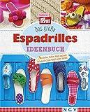 Das große Espadrilles Ideenbuch: Aus Sohlen, Stoffen, Wolle und mehr individuelle Schuh-Modelle selber machen (German Edition)