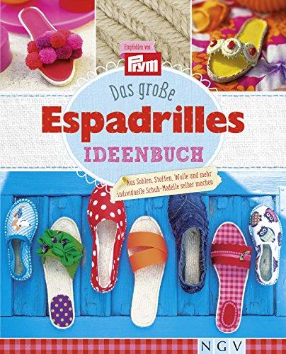 Das große Espadrilles Ideenbuch: Aus Sohlen, Stoffen, Wolle und mehr individuelle Schuh-Modelle selber machen (Ebooks Wolle Kindle)