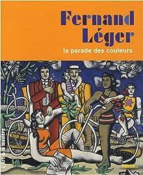 Fernand Léger : La parade des couleurs