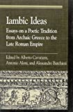[(Iambic Ideas : Essays on a Poetic Tradition from Archaic Greece to the Late Roman Empire)] [Edited by Antonio Aloni ] published on (December, 2001)