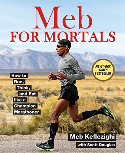 Meb For Mortals: How to Run, Think, and Eat like a Champion Marathoner por Meb Keflezighi