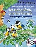 Die kleine Meise und ihre Freunde: Eine Geschichte mit vielen Sachinformationen über die heimischen Vögel