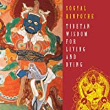 Tibetan Wisdom for Living and Dying